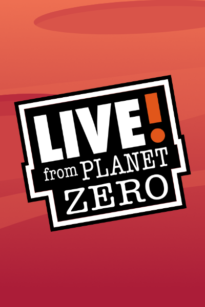LIVE! from Planet Zero